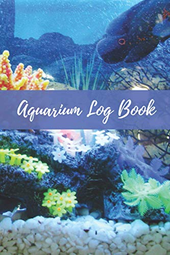 AQUARIUM LOG BOOK: Keep track of your Aquarium: Temperature, Salinity, Alkalinity, Ph, Water Change, Light Schedule... | Gifts for Fish Tanks Lovers.