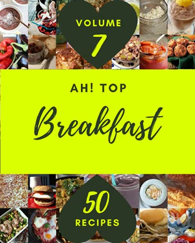 Ah! Top 50 Breakfast Recipes Volume 7: Make Cooking at Home Easier with Breakfast Cookbook!