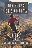 Mis Rutas En Bicicleta Cuaderno De Registro: Para Llevar Un Seguimiento Completo Y Detallado De Todas Tus Salidas Con La Bicicleta
