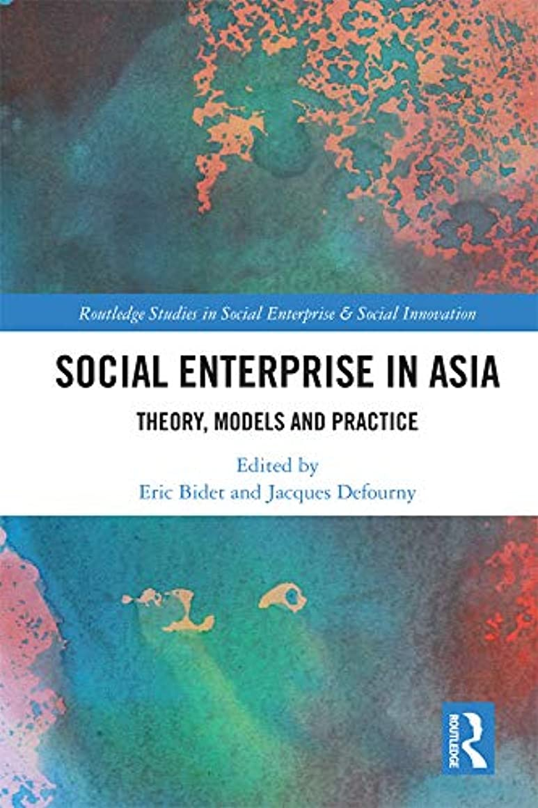 滞在クーポン想像力豊かなSocial Enterprise in Asia: Theory, Models and Practice (Routledge Studies in Social Enterprise & Social Innovation) (English Edition)
