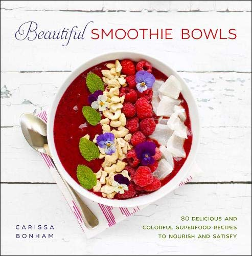 Beautiful Smoothie Bowls: 80 Delicious and Colorful Superfood Recipes to...