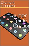 Super guide Gmail (French Edition)