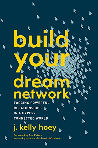 Build Your Dream Network: Forging Powerful Relationships in a Hyper-Connected World