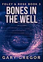 Bones In The Well: Premium Hardcover Edition