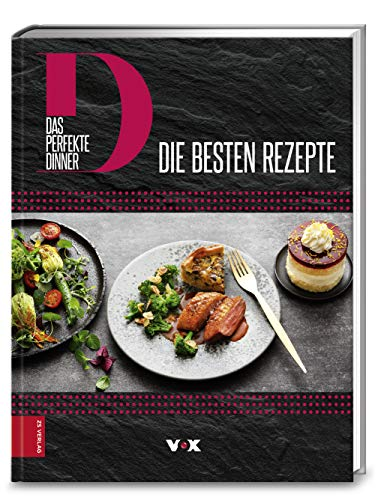 Das perfekte Dinner: Die besten Rezepte