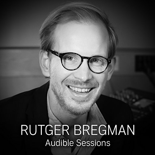 Rutger Bregman     Audible Sessions: FREE Exclusive Interview              By:                                                                                                                                 Gabriel Fleming                               Narrated by:                                                                                                                                 Rutger Bregman                      Length: 11 mins     11 ratings     Overall 4.4
