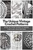 The Unique Vintage Crochet Patterns: Step by Step Guide to Make Vintage Crocheting