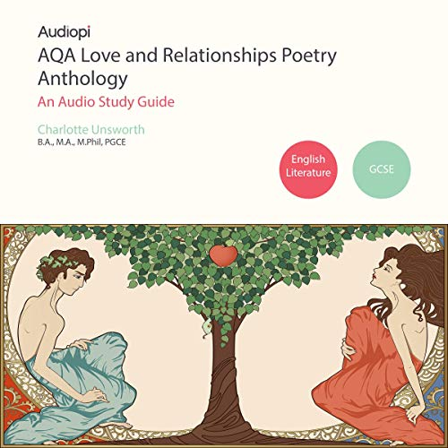 AQA Love and Relationships GCSE Poetry Anthology Audio Tutorials                   By:                                                                                                                                 Charlotte Unsworth                               Narrated by:                                                                                                                                 Penny Andrews,                                                                                        Andrew Cresswell                      Length: 2 hrs and 25 mins     8 ratings     Overall 4.6