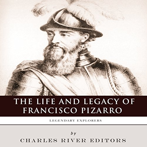 Legendary Explorers: The Life and Legacy of Francisco Pizarro  By  cover art