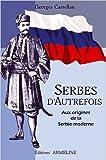 Serbes d'autrefois - Aux origines de la Serbie moderne de Georges Castellan ( 19 août 2005 ) - 19/08/2005
