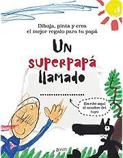 Un superpapá llamado...: Dibuja, pinta y crea el mejor regalo para tu papá (Zenith Original)