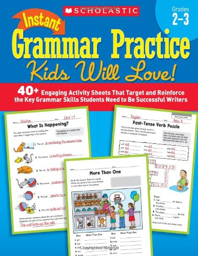 Instant Grammar Practice Kids Will Love!  Grades 2-3: 40+ Engaging Activity Sheets That Target and Reinforce the Key Gra
