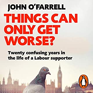 Things Can Only Get Worse?                   By:                                                                                                                                 John O'Farrell                               Narrated by:                                                                                                                                 John O'Farrell                      Length: 8 hrs and 50 mins     86 ratings     Overall 4.6