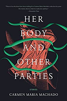 Her Body and Other Parties: Stories by [Carmen Maria Machado]