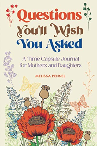 Questions You'll Wish You Asked: A Time Capsule Journal for Mothers and Daughters