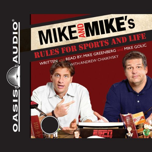 Mike and Mike's Rules for Sports and Life                   By:                                                                                                                                 Mike Golic,                                                                                        Mike Greenberg                               Narrated by:                                                                                                                                 Mike Golic,                                                                                        Mike Greenberg                      Length: 4 hrs and 27 mins     42 ratings     Overall 3.6