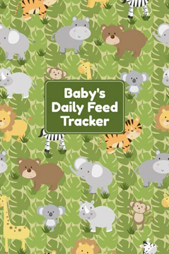 Baby's Daily Feed Tracker: Baby's Daily Journal for Parents or Caregivers - Track Child's Growth,...