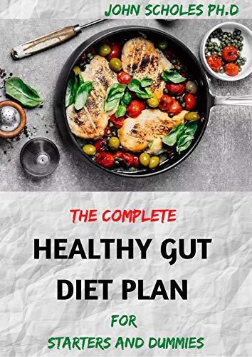 THE COMPLETE HEALTHY GUT DIET PLAN For Starters And Dummies (English Edition)