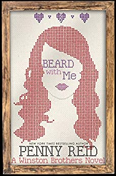 Beard with Me: A Small Town Romantic Comedy (Winston Brothers Book 6) by [Penny Reid]