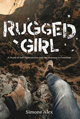 Rugged Girl: A Story of Self Destruction and the Journey to Freedom (English Edition)