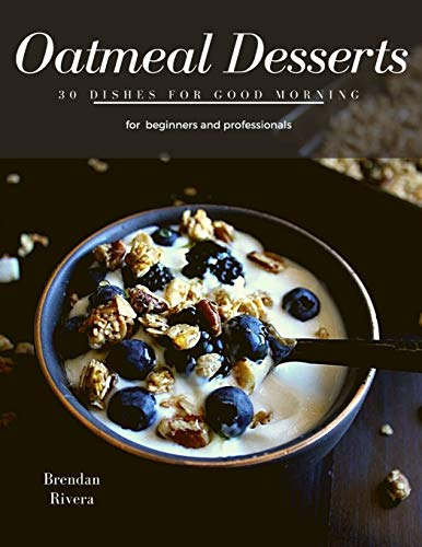 Oatmeal Desserts: 30 Dishes for good morning
