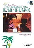 So spielen Sie Bar Piano: Frei und ohne Noten: Frei und ohne Noten. Tasten-Instrumente (auch Keyboard und Synthesizer). Ausgabe mit CD.