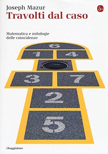 Travolti dal caso. Matematica e mitologie delle coincidenze