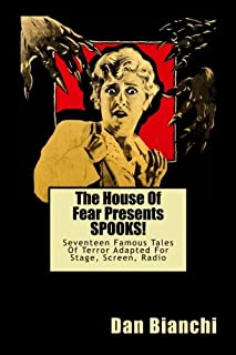 The House Of Fear Presents SPOOKS!: Seventeen Famous Tales Of Terror Adapted For Stage, Screen, Radio
