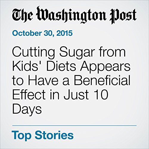 Cutting Sugar from Kids' Diets Appears to Have a Beneficial Effect in Just 10 Days audiobook cover art