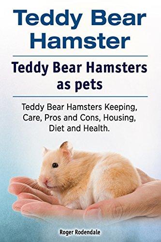 Teddy Bear Hamsters. Teddy Bear Hamster pet. Teddy Bear Hamster Keeping, Pros and Cons, Diet, Health and Care. (English Edition)