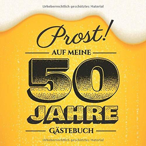 Prost auf meine 50 Jahre: Gästebuch zum 50.Geburtstag für Männer - 50 Jahre - Lustiges Geschenk & Bier Deko - Buch für Glückwünsche und Fotos der Gäste