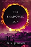 Image of The Shadowed Sun (The Dreamblood (2))