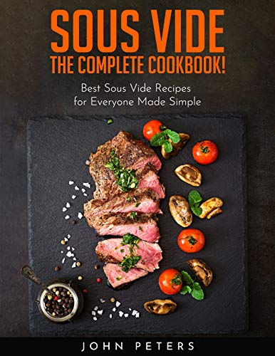 Sous Vide: The Complete Cookbook! Best Sous Vide Recipes for Everyone Made Simple (English Edition)