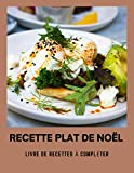 Recette Plat de Noël: Carnet de Recette pour Noël Livre de Recettes à Compléter Carnet de Cuisine Taille 21.59 x 27.94 cm 120 Pages
