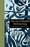 Art Of Mindful Birdwatching: Reflections on Freedom & Being (Mindfulness series)
