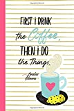 """First I Drink the Coffee. Then I Do the Things.: (6"""" X 9"""") Lined Notebook Journal Composition Book for Fans of Gilmore Girls Lorelai Rory Luke's Coffee Lovers"""