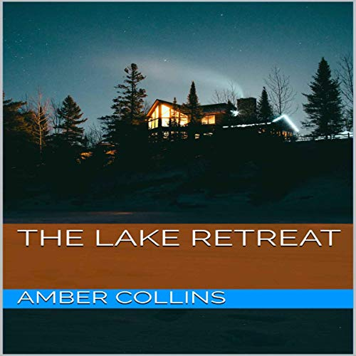 The Lake Retreat Audiobook By Amber Collins cover art
