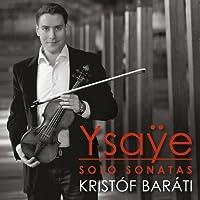 Ysaye: Sonatas for Solo Violin by Kristof Barati (2013-07-11)
