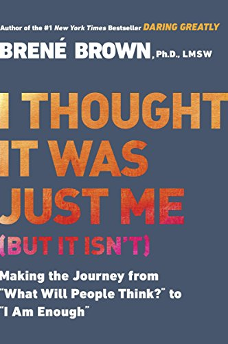 I Thought It Was Just Me (but it isn't): Making the Journey from 'What Will People Think?' to 'I Am Enough'