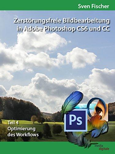 Zerstörungsfreie Bildbearbeitung mit Adobe Photoshop CS6 und CC - Teil 4 (German Edition)