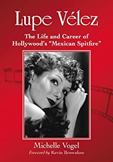 Lupe Velez: The Life and Career of Hollywood's