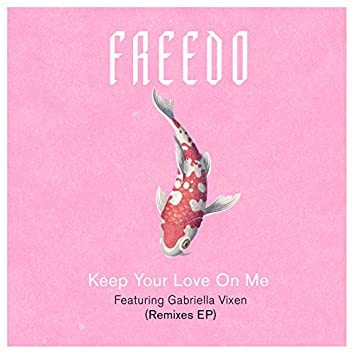 Keep Your Love On Me (Remixes)