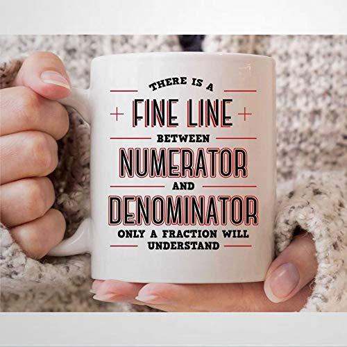 Taza de café con texto en inglés «There is A Fine Line Between Numerator and Denominator para matemáticas profesores estudiantes matemáticos regalos para matemáticas Geeks Tea Cup 11 oz