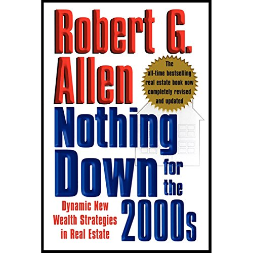 Nothing Down for the 2000s     Dynamic New Wealth Strategies in Real Estate              By:                                                                                                                                 Robert G. Allen                               Narrated by:                                                                                                                                 John Dossett                      Length: 4 hrs and 22 mins     85 ratings     Overall 4.3