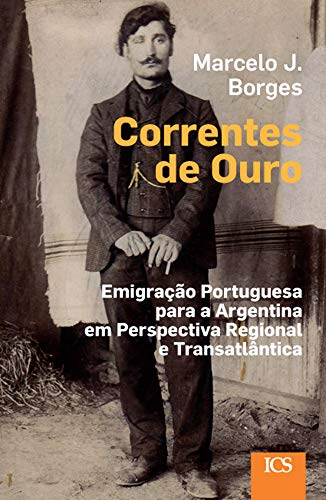 Correntes de Ouro: Emigração Portuguesa para a Argentina em Perspectiva Regional e Transatlântica