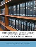 Ideen, Gedanken Und Einfälle: In Einer Der Gegenwart Angemessenen Auswahl, Volume 1... (German Edition)