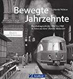 Bildband Eisenbahn: Bewegte Jahrzehnte. Eisenbahngeschichte 1900 bis 1960 in Fotos aus dem Ullstein-Bildarchiv. Rare Fotografien von Staatsbahnen, der Deutschen Reichsbahn und Deutschen Bundesbahn.