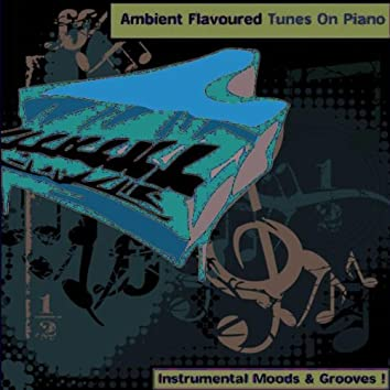 Ambient Flavoured Tunes On Piano - Instrumental Moods & Grooves !