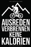 Ausreden verbrennen keine Kalorien: Fahrradtour Reiseplaner | Tagebuch und Planer für Mountainbiker, Radsportler, Radfahrer und Fahrrad Fans, 114 Seiten, 6 x 9 Zoll (ca. DIN A5), Softcover mit Matt.