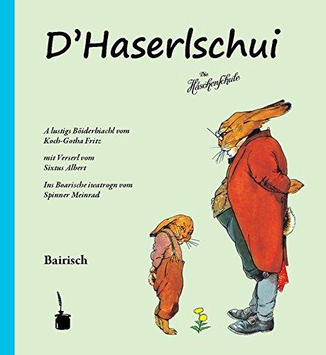 D'Haserlschui: A lustigs Böiderbiachl vom Koch-Gotha Fritz mit Verserl vom Sixtus Albert Ins Boarische iwatrogn vom Spinner Meinrad: A lustigs ... ...Ins Boarische iwatrogn vom Spinner Meinrad